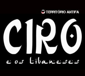 Ciro & Os Libaneses confirmados no Território Antifa